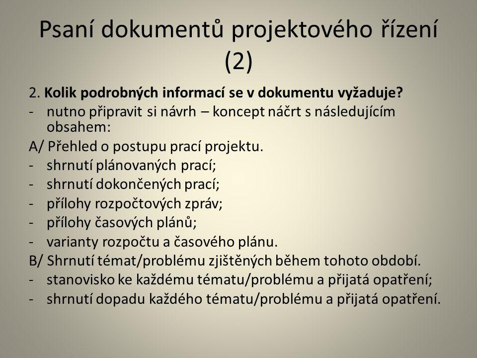 Psaní dokumentů projektového řízení (2) 2. Kolik podrobných informací se v dokumentu vyžaduje? -nutno připravit si návrh – koncept náčrt s následující