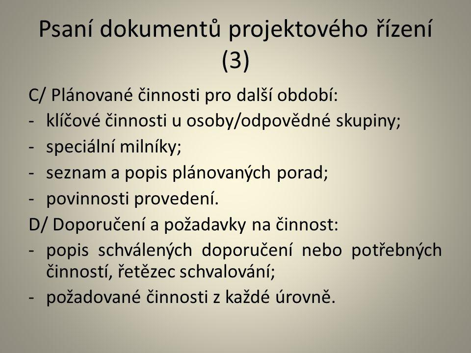 Psaní dokumentů projektového řízení (3) C/ Plánované činnosti pro další období: -klíčové činnosti u osoby/odpovědné skupiny; -speciální milníky; -sezn