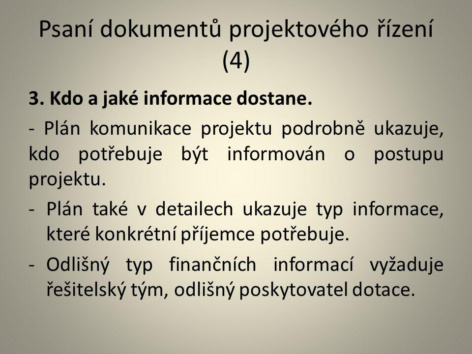 Psaní dokumentů projektového řízení (4) 3. Kdo a jaké informace dostane. - Plán komunikace projektu podrobně ukazuje, kdo potřebuje být informován o p