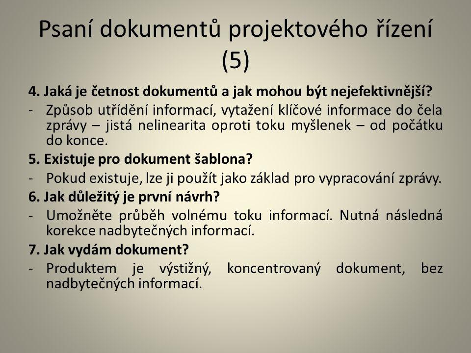 Psaní dokumentů projektového řízení (5) 4. Jaká je četnost dokumentů a jak mohou být nejefektivnější? -Způsob utřídění informací, vytažení klíčové inf