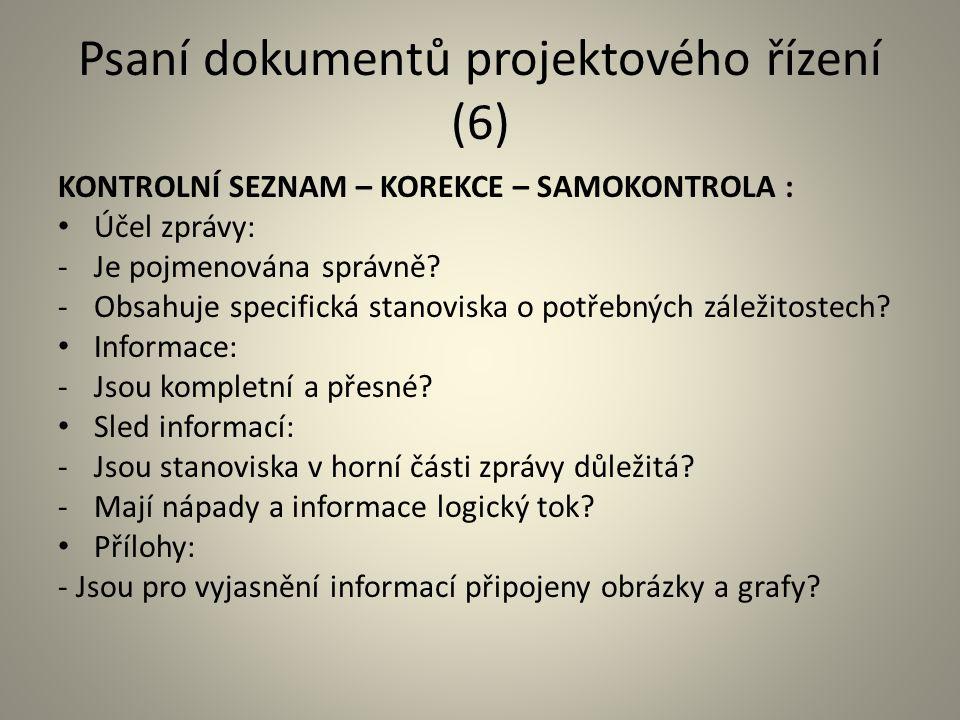 Psaní dokumentů projektového řízení (6) KONTROLNÍ SEZNAM – KOREKCE – SAMOKONTROLA : Účel zprávy: -Je pojmenována správně? -Obsahuje specifická stanovi