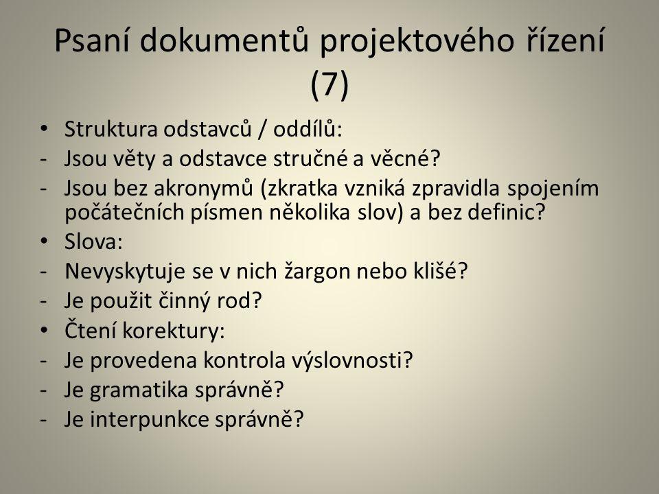Psaní dokumentů projektového řízení (7) Struktura odstavců / oddílů: -Jsou věty a odstavce stručné a věcné? -Jsou bez akronymů (zkratka vzniká zpravid