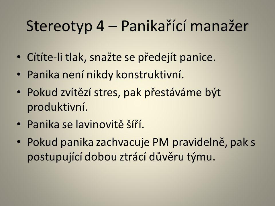Stereotyp 4 – Panikařící manažer Cítíte-li tlak, snažte se předejít panice. Panika není nikdy konstruktivní. Pokud zvítězí stres, pak přestáváme být p