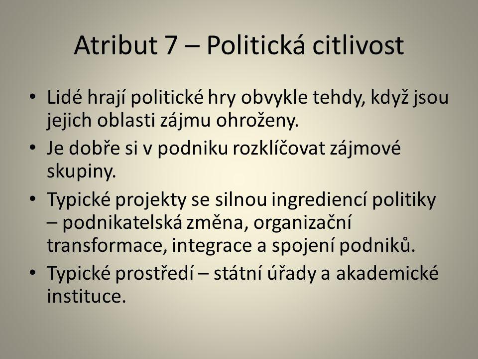 Atribut 7 – Politická citlivost Lidé hrají politické hry obvykle tehdy, když jsou jejich oblasti zájmu ohroženy. Je dobře si v podniku rozklíčovat záj