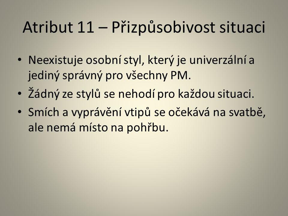 Atribut 11 – Přizpůsobivost situaci Neexistuje osobní styl, který je univerzální a jediný správný pro všechny PM. Žádný ze stylů se nehodí pro každou