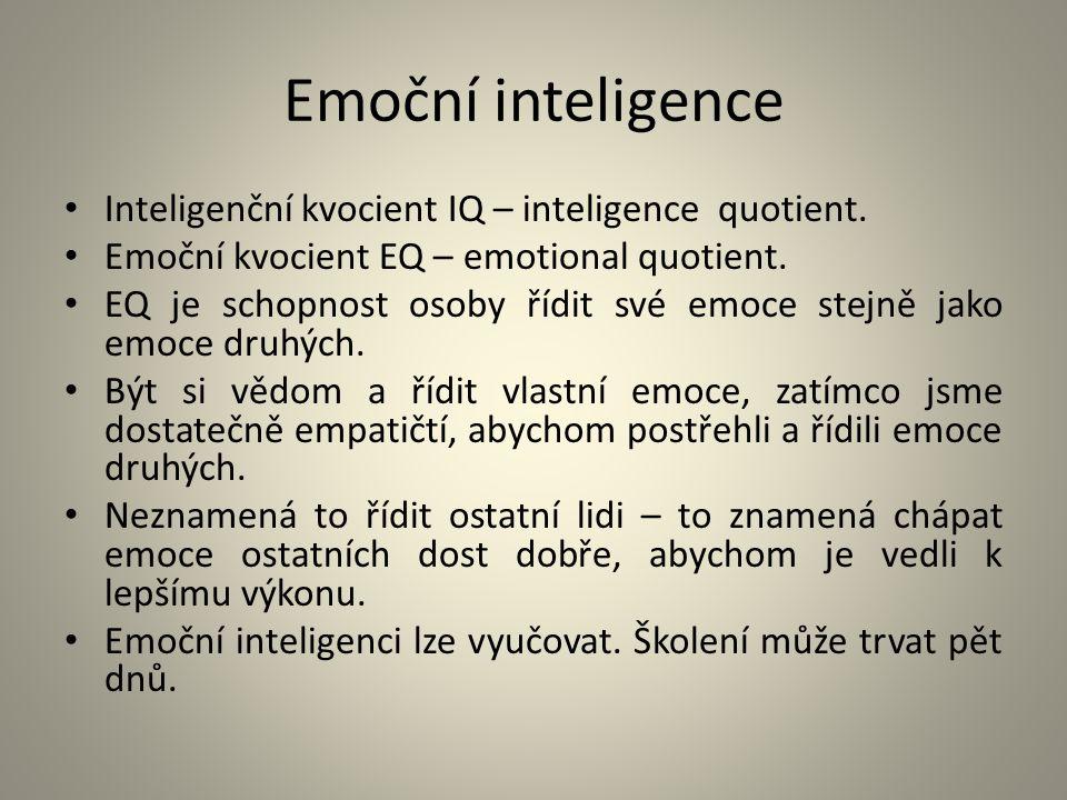 Emoční inteligence Inteligenční kvocient IQ – inteligence quotient. Emoční kvocient EQ – emotional quotient. EQ je schopnost osoby řídit své emoce ste