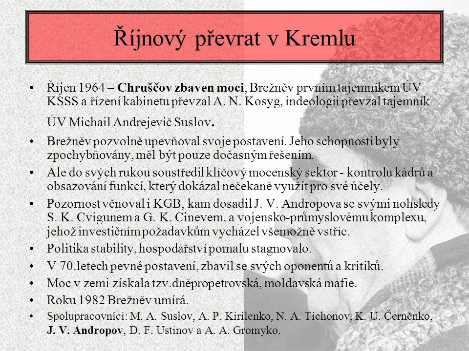 Říjnový převrat v Kremlu Říjen 1964 – Chruščov zbaven moci, Brežněv prvním tajemníkem ÚV KSSS a řízení kabinetu převzal A. N. Kosyg, indeologii převza