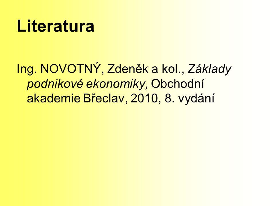 Literatura Ing. NOVOTNÝ, Zdeněk a kol., Základy podnikové ekonomiky, Obchodní akademie Břeclav, 2010, 8. vydání