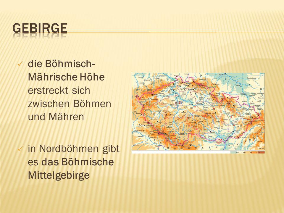 die Böhmisch- Mährische Höhe erstreckt sich zwischen Böhmen und Mähren in Nordböhmen gibt es das Böhmische Mittelgebirge