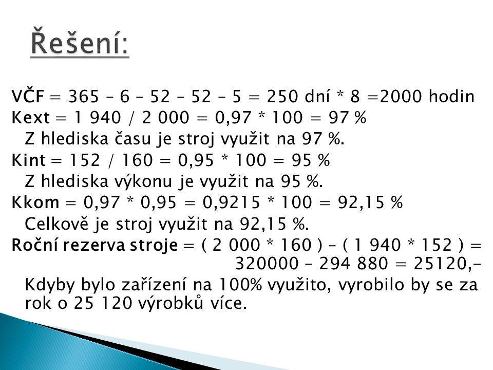 VČF = 365 – 6 – 52 – 52 – 5 = 250 dní * 8 =2000 hodin Kext = 1 940 / 2 000 = 0,97 * 100 = 97 % Z hlediska času je stroj využit na 97 %. Kint = 152 / 1