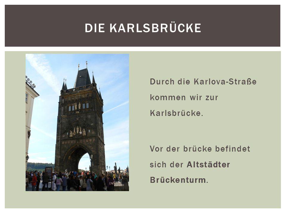 DIE KARLSBRÜCKE Durch die Karlova-Straße kommen wir zur Karlsbrücke.