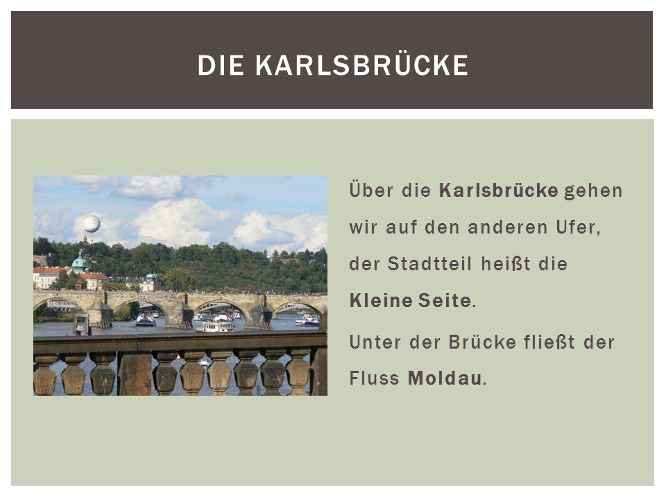 Auf dem anderen Ufer gibt es auch den Brückenturm; hier ist das der Kleinseitner Brückenturm.