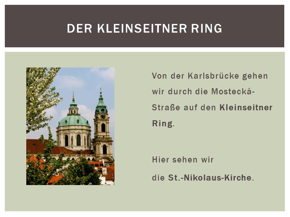 Von der Karlsbrücke gehen wir durch die Mostecká- Straße auf den Kleinseitner Ring.