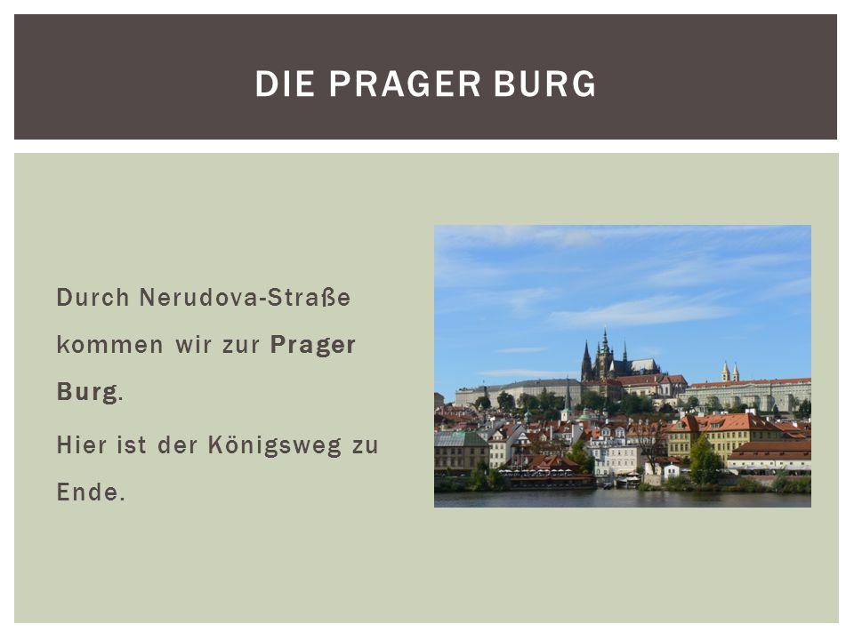 Durch Nerudova-Straße kommen wir zur Prager Burg. Hier ist der Königsweg zu Ende. DIE PRAGER BURG
