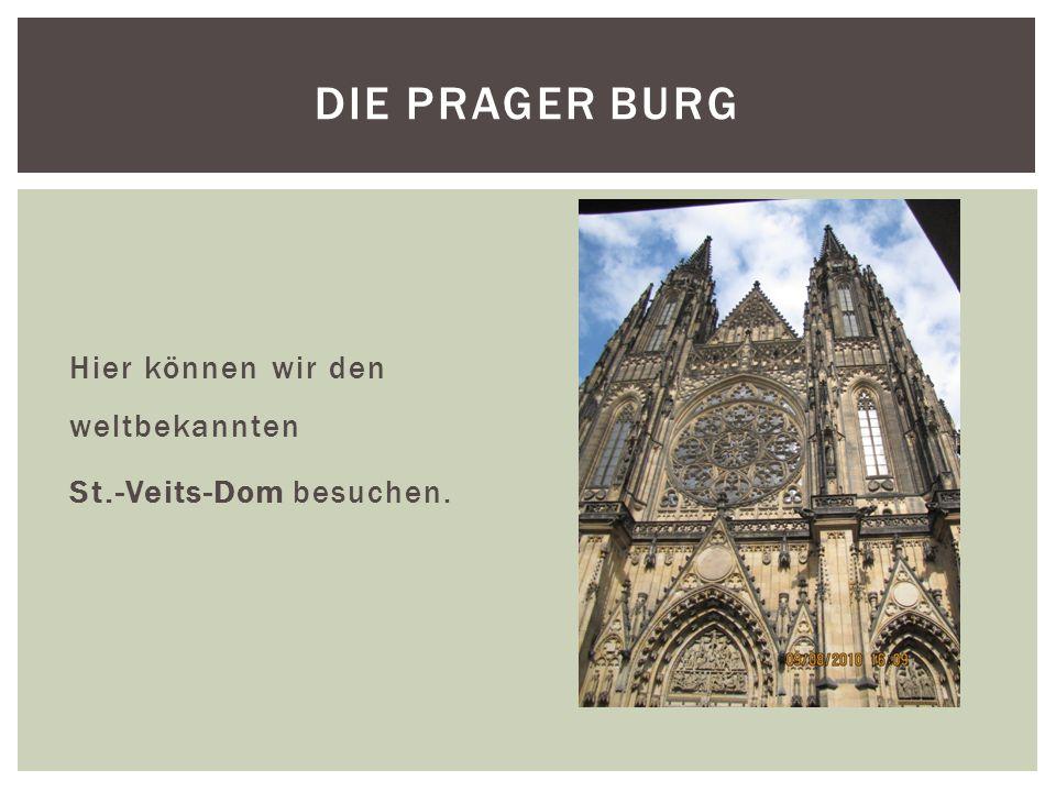 Hier können wir den weltbekannten St.-Veits-Dom besuchen. DIE PRAGER BURG