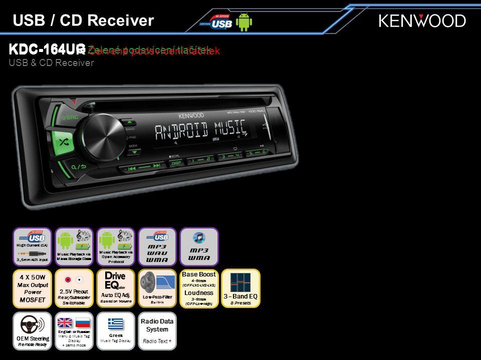 KDC-164UG Zelené podsvícení tlačítek USB & CD Receiver KDC-164UR Červené podsvícení tlačítek USB / CD Receiver Music Playback via Open Accessory Protocol Auto EQ Adj.