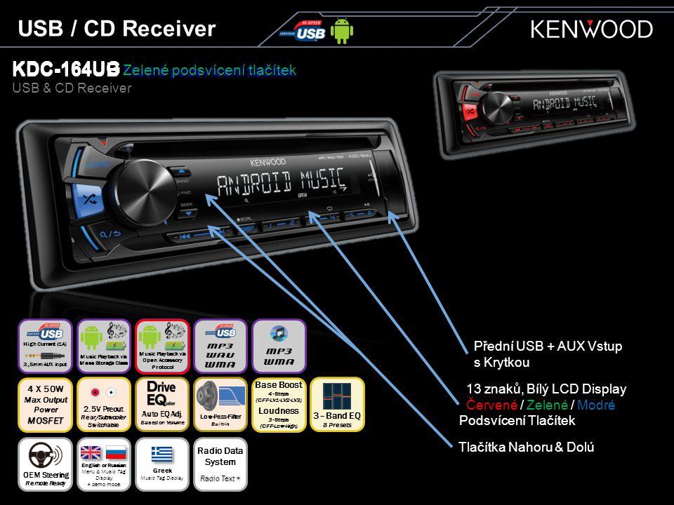 KDC-164UB Modré podsvícení tlačítek USB & CD Receiver KDC-164UG Zelené podsvícení tlačítek USB / CD Receiver Tlačítka Nahoru & Dolú Přední USB + AUX Vstup s Krytkou 13 znaků, Bílý LCD Display Červené / Zelené / Modré Podsvícení Tlačítek Auto EQ Adj.