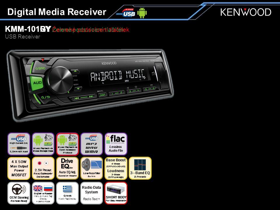 KMM-101GY Zelené podsvícení tlačítek USB Receiver KMM-101RY Červené podsvícení tlačítek Digital Media Receiver Music Playback via Open Accessory Protocol Auto EQ Adj.