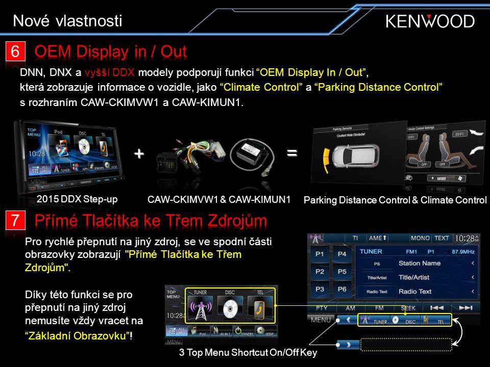 DNN, DNX a vyšší DDX modely podporují funkci OEM Display In / Out , která zobrazuje informace o vozidle, jako Climate Control a Parking Distance Control s rozhraním CAW-CKIMVW1 a CAW-KIMUN1.