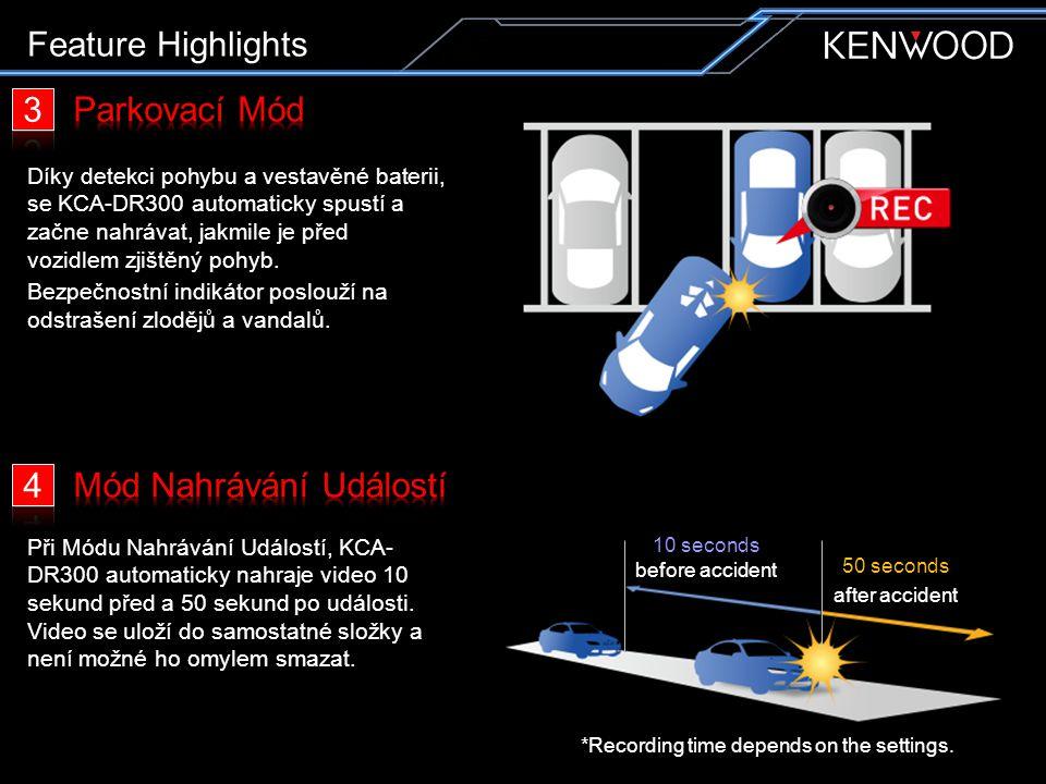 Feature Highlights Díky detekci pohybu a vestavěné baterii, se KCA-DR300 automaticky spustí a začne nahrávat, jakmile je před vozidlem zjištěný pohyb.