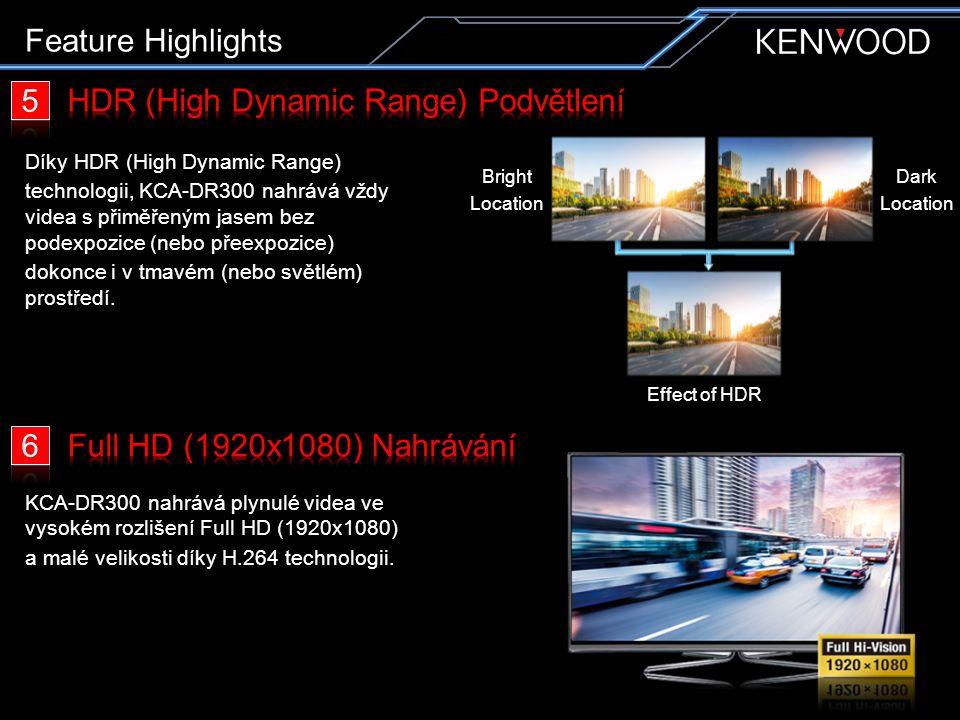 Feature Highlights Díky HDR (High Dynamic Range) technologii, KCA-DR300 nahrává vždy videa s přiměřeným jasem bez podexpozice (nebo přeexpozice) dokonce i v tmavém (nebo světlém) prostředí.