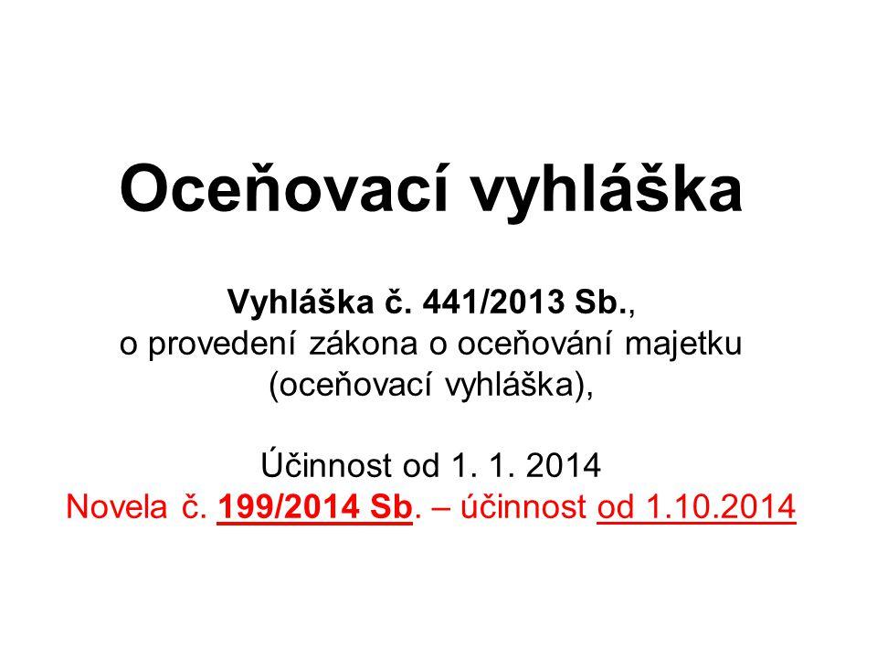 Oceňovací vyhláška Vyhláška č. 441/2013 Sb., o provedení zákona o oceňování majetku (oceňovací vyhláška), Účinnost od 1. 1. 2014 Novela č. 199/2014 Sb