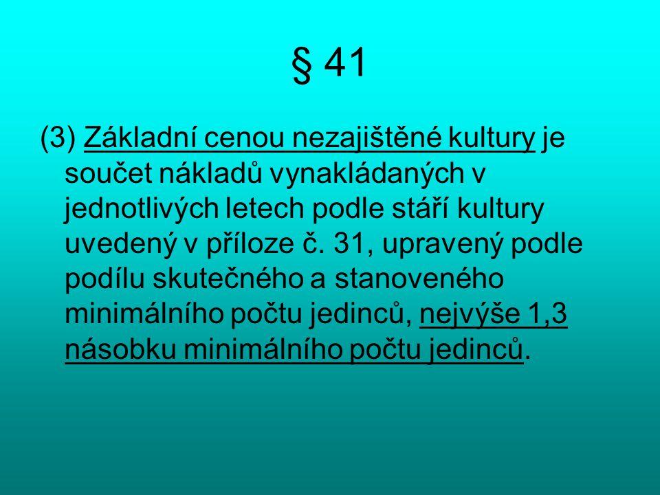 § 41 (3) Základní cenou nezajištěné kultury je součet nákladů vynakládaných v jednotlivých letech podle stáří kultury uvedený v příloze č. 31, upraven