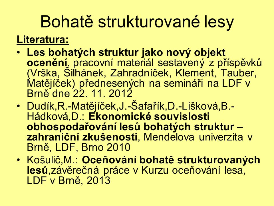 Bohatě strukturované lesy Literatura: Les bohatých struktur jako nový objekt ocenění, pracovní materiál sestavený z příspěvků (Vrška, Šilhánek, Zahrad
