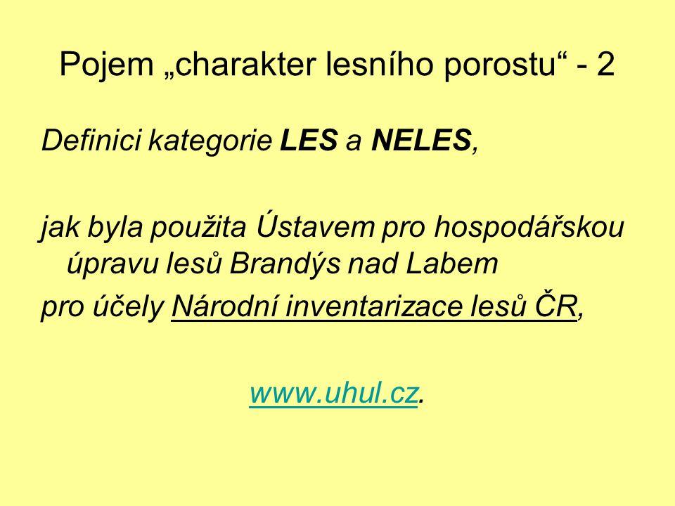 """Pojem """"charakter lesního porostu"""" - 2 Definici kategorie LES a NELES, jak byla použita Ústavem pro hospodářskou úpravu lesů Brandýs nad Labem pro účel"""