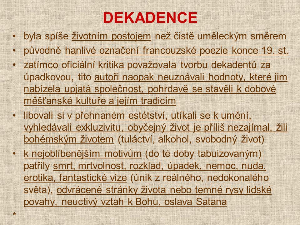 DEKADENCE byla spíše životním postojem než čistě uměleckým směrem původně hanlivé označení francouzské poezie konce 19.