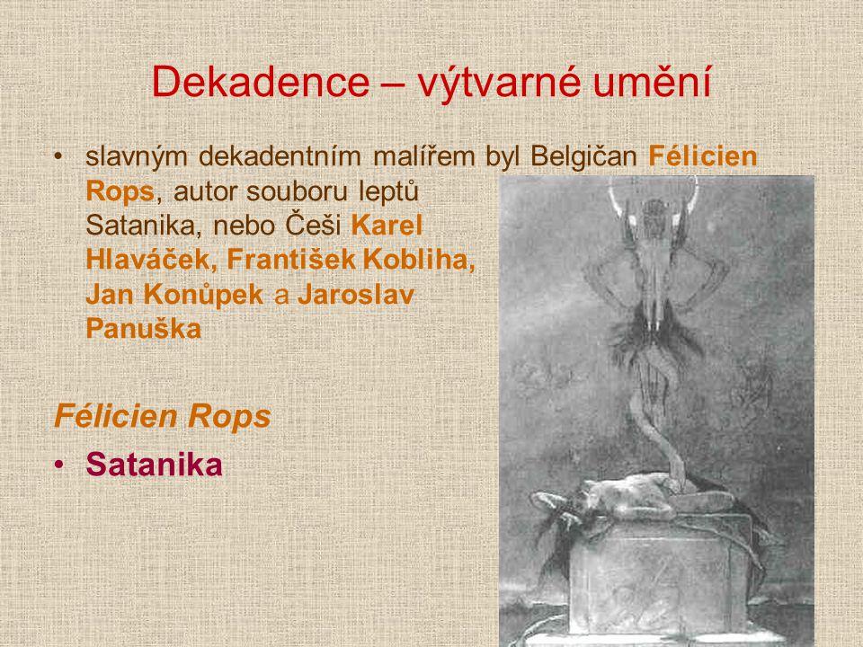 Dekadence – výtvarné umění slavným dekadentním malířem byl Belgičan Félicien Rops, autor souboru leptů Satanika, nebo Češi Karel Hlaváček, František Kobliha, Jan Konůpek a Jaroslav Panuška Félicien Rops Satanika