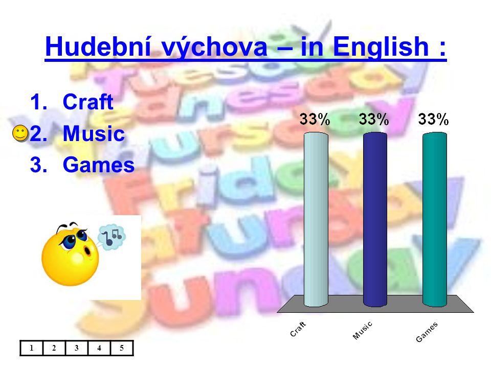 Hudební výchova – in English : 1.Craft 2.Music 3.Games 12345