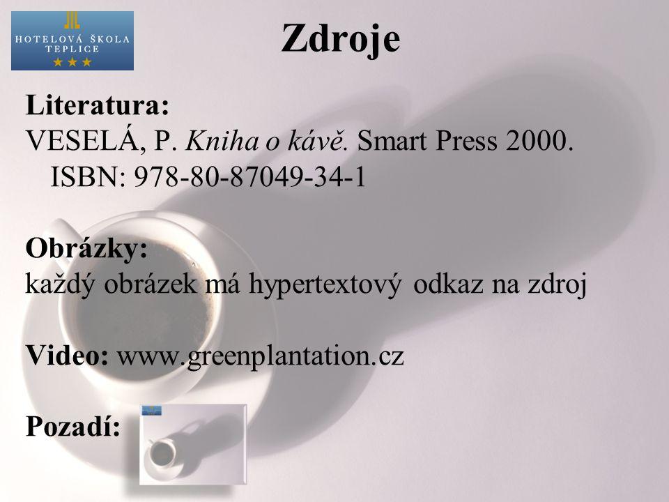 Zdroje Literatura: VESELÁ, P. Kniha o kávě. Smart Press 2000.