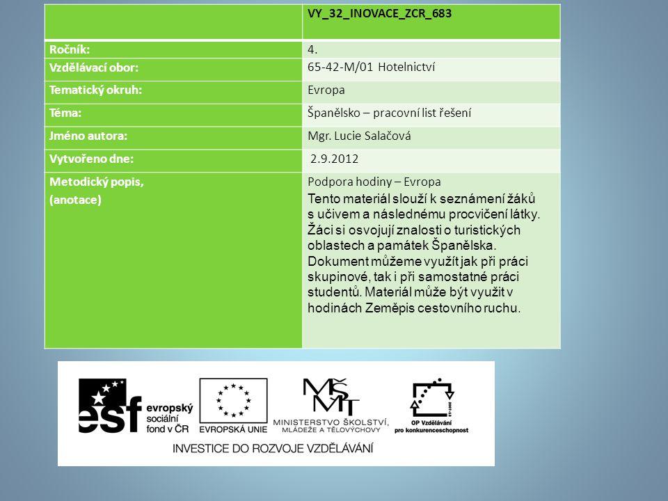VY_32_INOVACE_ZCR_683 Ročník:4. Vzdělávací obor: 65-42-M/01 Hotelnictví Tematický okruh:Evropa Téma:Španělsko – pracovní list řešení Jméno autora:Mgr.