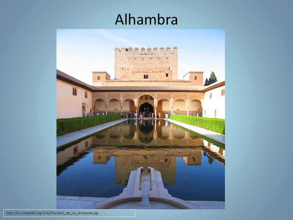 Alhambra http://en.wikipedia.org/wiki/File:Patio_de_los_Arrayanes.jpg