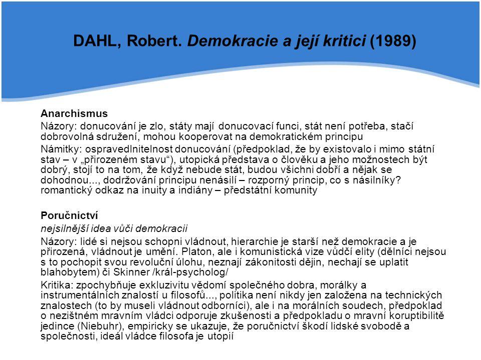 Anarchismus Názory: donucování je zlo, státy mají donucovací funci, stát není potřeba, stačí dobrovolná sdružení, mohou kooperovat na demokratickém pr