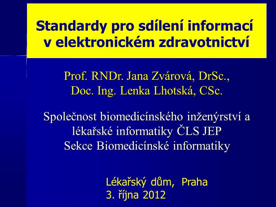 Standardy pro sdílení informací v elektronickém zdravotnictví Prof. RNDr. Jana Zvárová, DrSc., Doc. Ing. Lenka Lhotská, CSc. Společnost biomedicínskéh