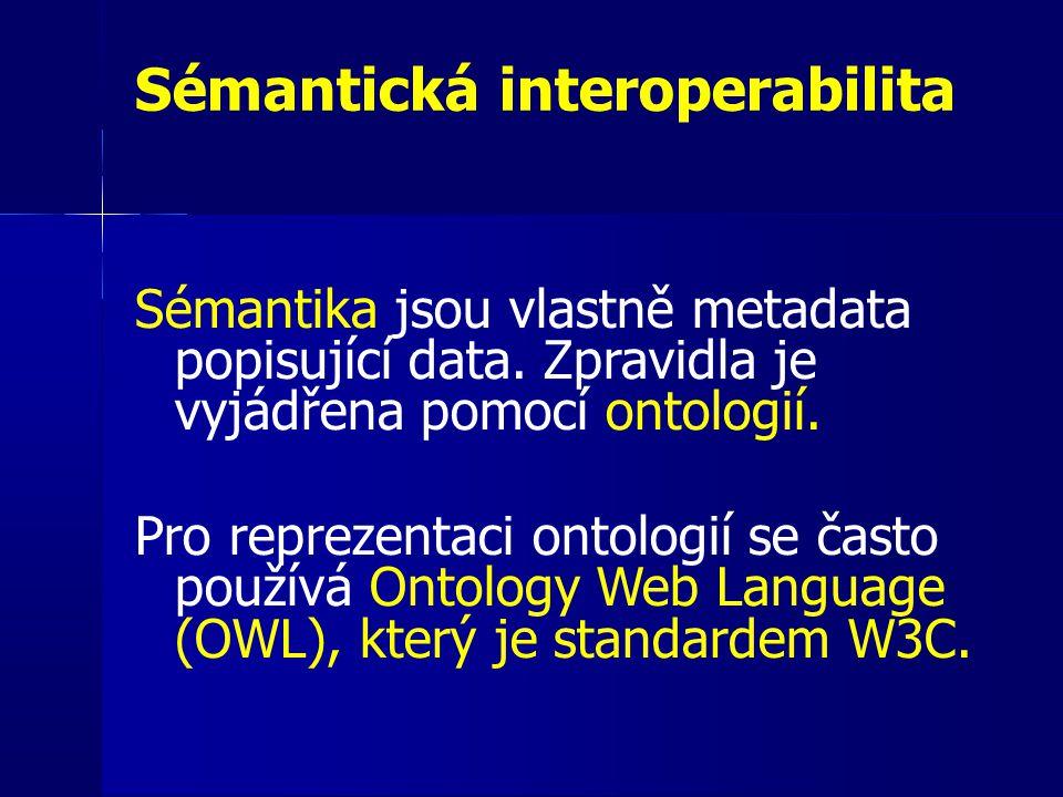 Sémantická interoperabilita Sémantika jsou vlastně metadata popisující data. Zpravidla je vyjádřena pomocí ontologií. Pro reprezentaci ontologií se ča