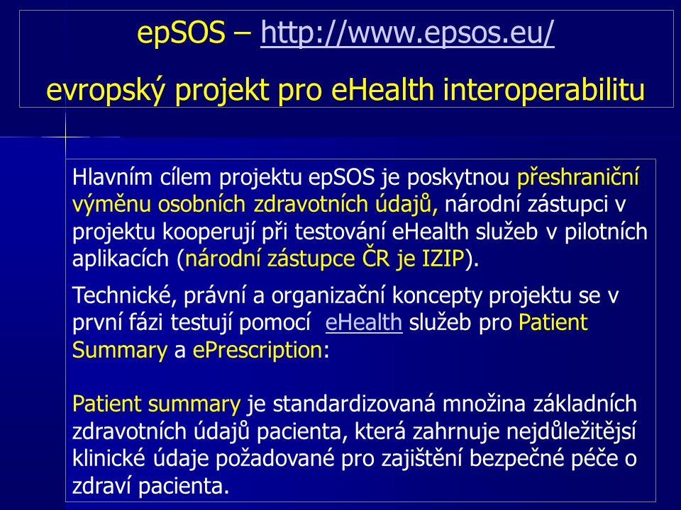 epSOS – http://www.epsos.eu/http://www.epsos.eu/ evropský projekt pro eHealth interoperabilitu Hlavním cílem projektu epSOS je poskytnou přeshraniční