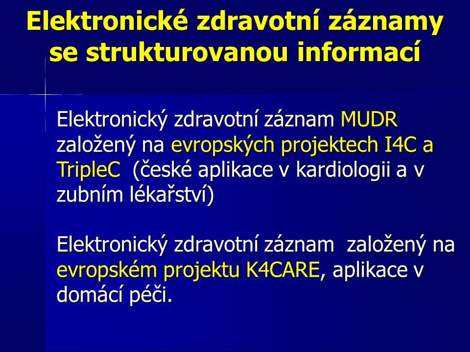 Elektronické zdravotní záznamy se strukturovanou informací Elektronický zdravotní záznam MUDR založený na evropských projektech I4C a TripleC (české a