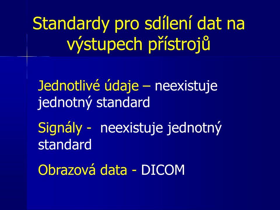 Standardy pro sdílení dat na výstupech přístrojů Jednotlivé údaje – neexistuje jednotný standard Signály - neexistuje jednotný standard Obrazová data