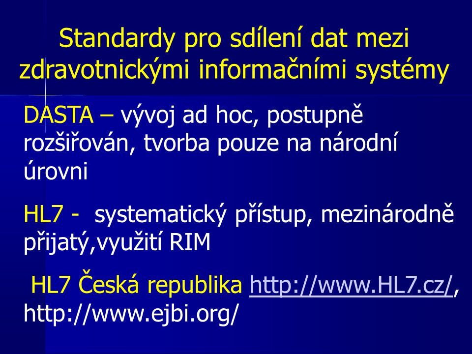 Standardy pro sdílení dat mezi zdravotnickými informačními systémy DASTA – vývoj ad hoc, postupně rozšiřován, tvorba pouze na národní úrovni HL7 - sys