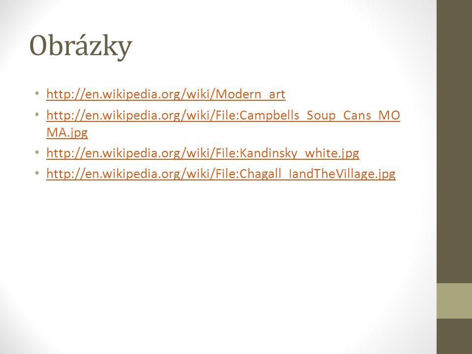 Obrázky http://en.wikipedia.org/wiki/Modern_art http://en.wikipedia.org/wiki/File:Campbells_Soup_Cans_MO MA.jpg http://en.wikipedia.org/wiki/File:Campbells_Soup_Cans_MO MA.jpg http://en.wikipedia.org/wiki/File:Kandinsky_white.jpg http://en.wikipedia.org/wiki/File:Chagall_IandTheVillage.jpg