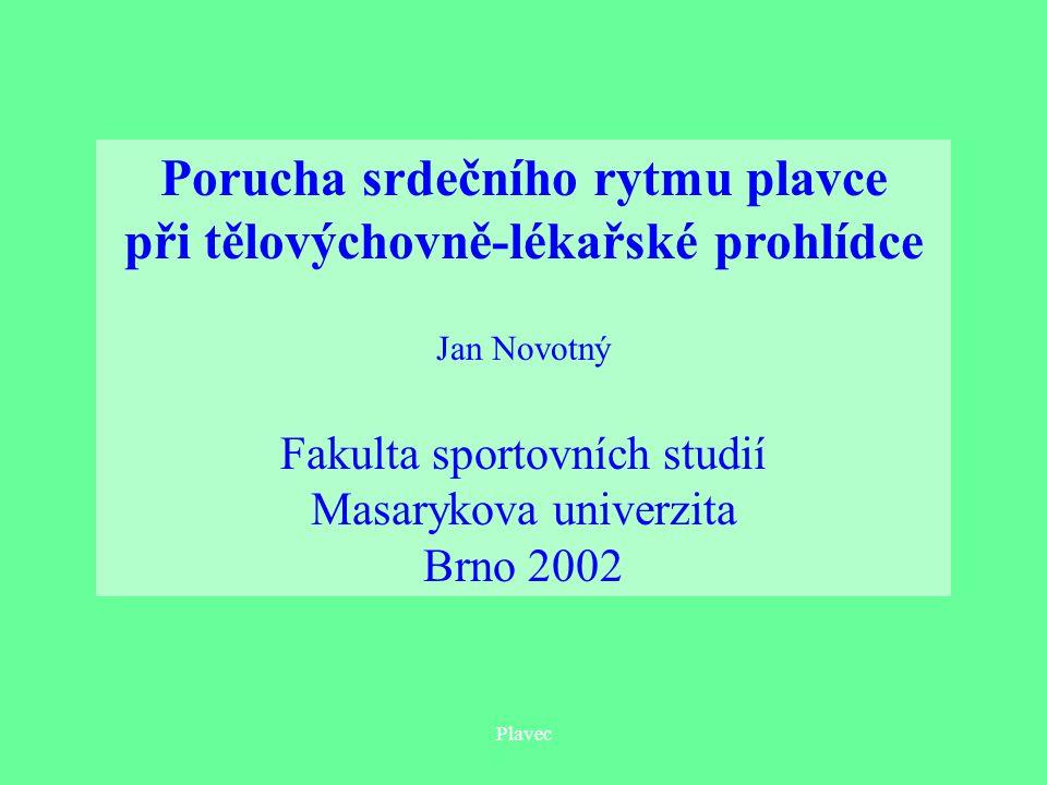 Plavec Porucha srdečního rytmu plavce při tělovýchovně-lékařské prohlídce Jan Novotný Fakulta sportovních studií Masarykova univerzita Brno 2002