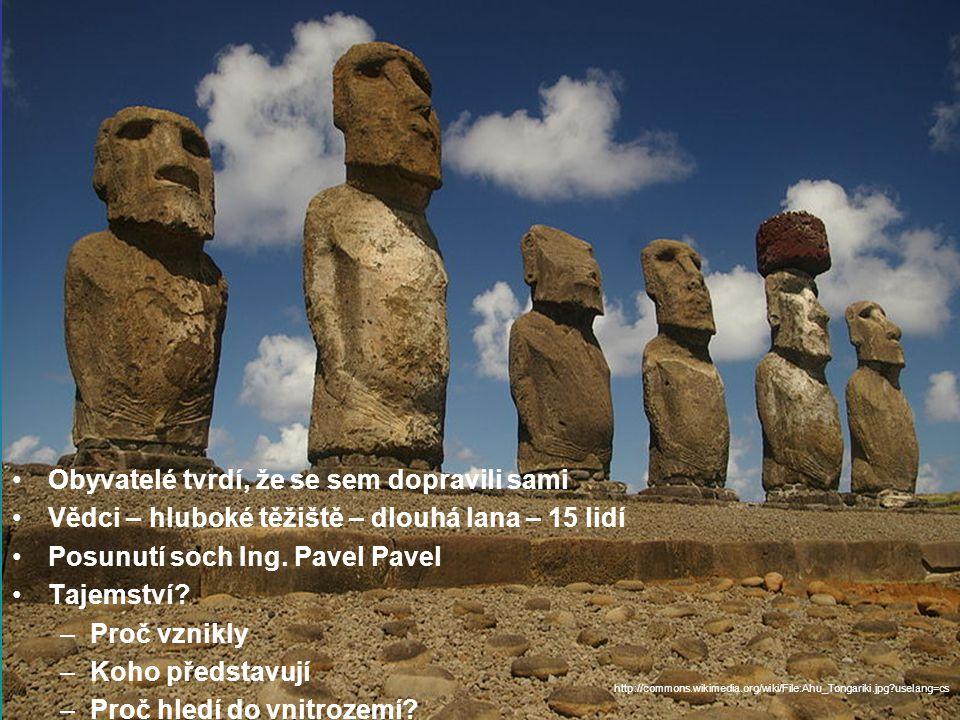 Obyvatelé tvrdí, že se sem dopravili sami Vědci – hluboké těžiště – dlouhá lana – 15 lidí Posunutí soch Ing.