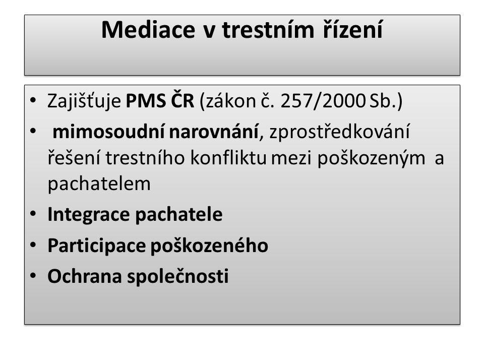 Mediace v trestním řízení Zajišťuje PMS ČR (zákon č.