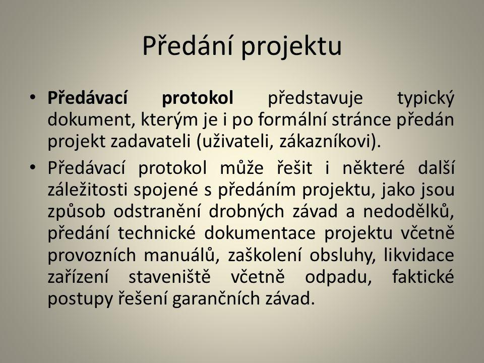 Předání projektu Předávací protokol představuje typický dokument, kterým je i po formální stránce předán projekt zadavateli (uživateli, zákazníkovi).
