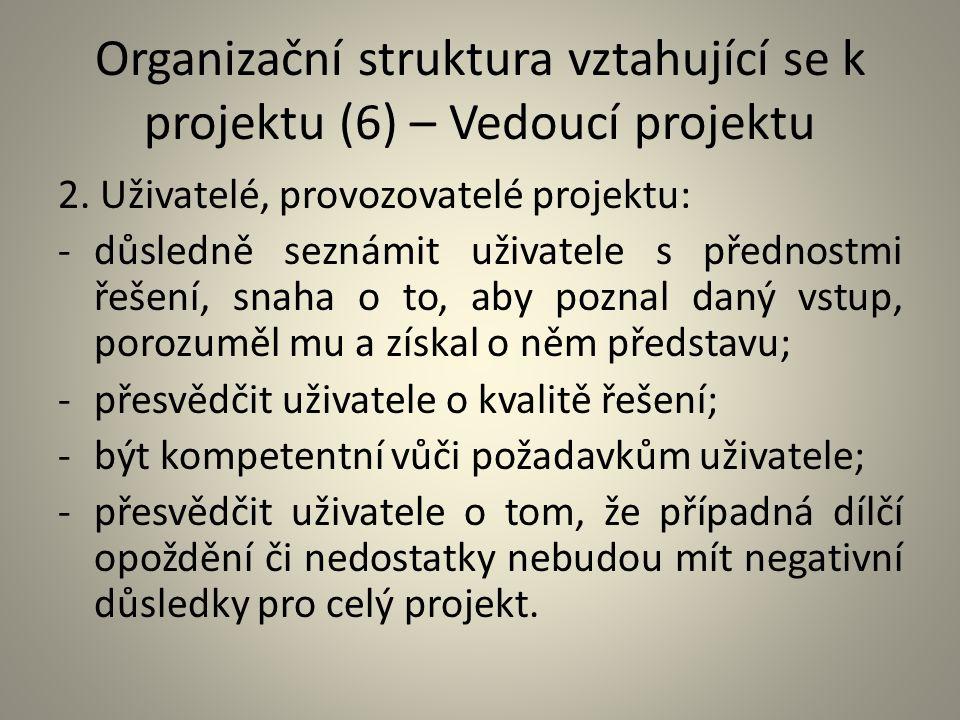 Organizační struktura vztahující se k projektu (6) – Vedoucí projektu 2. Uživatelé, provozovatelé projektu: -důsledně seznámit uživatele s přednostmi