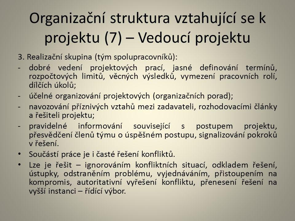 Organizační struktura vztahující se k projektu (7) – Vedoucí projektu 3. Realizační skupina (tým spolupracovníků): -dobré vedení projektových prací, j