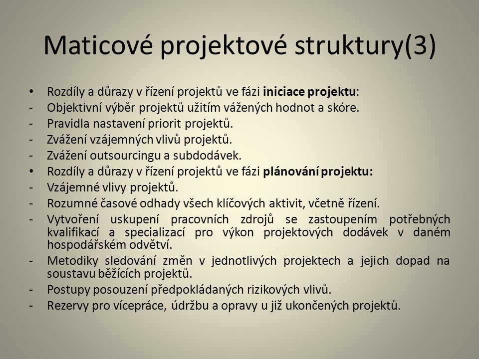 Maticové projektové struktury(3) Rozdíly a důrazy v řízení projektů ve fázi iniciace projektu: -Objektivní výběr projektů užitím vážených hodnot a skó